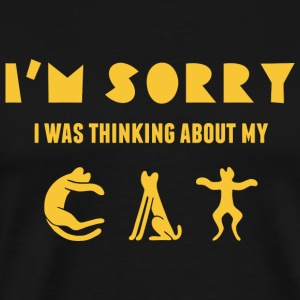 Cat - i'm sorry i was thinking about my cat - Men's Premium T-Shirt