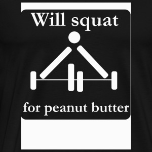 Squat - Will squat for peanut butter - Men's Premium T-Shirt