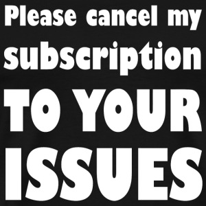 Subscription - Please Cancel My Subscription To - Men's Premium T-Shirt