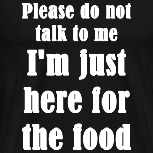 Food - Please Do Not Talk To Me I'm Just Here Fo - Men's Premium T-Shirt
