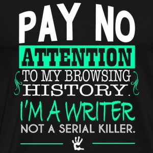 WRITER - PAY NO ATTENTION TO MY BROWSING HISTORY - Men's Premium T-Shirt