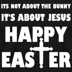 Jesus - It's Not About The Bunny It's About Jesu - Men's Premium T-Shirt