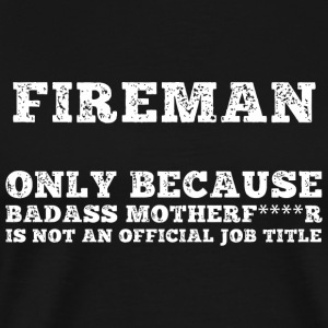 Fireman - fireman only because badaas mother is - Men's Premium T-Shirt