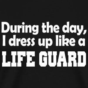 Guard - during the day i dress up like a life gu - Men's Premium T-Shirt