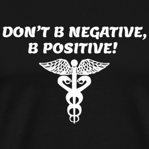 Positive - dont be negative be positive - Men's Premium T-Shirt