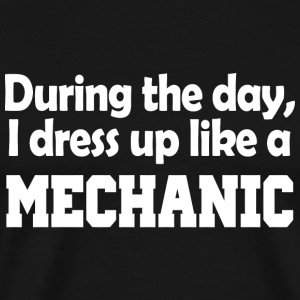 Mechanic - during the day i dress up like a mech - Men's Premium T-Shirt