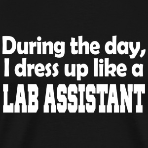 Lab assistant - during the day i dress up like a - Men's Premium T-Shirt