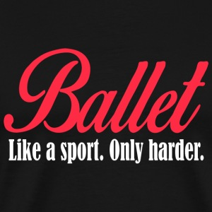 BALLET - BALLET like a sport. only harder. - Men's Premium T-Shirt