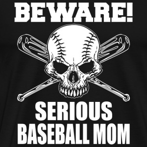 Baseball beware serious baseball mom - Men's Premium T-Shirt