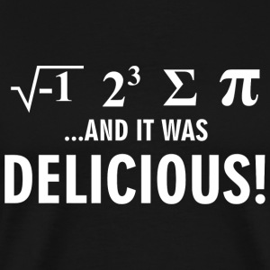 Math - .....And It Was Delicious! - Men's Premium T-Shirt