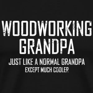 Woodworking - woodworking grandpa just like a no - Men's Premium T-Shirt