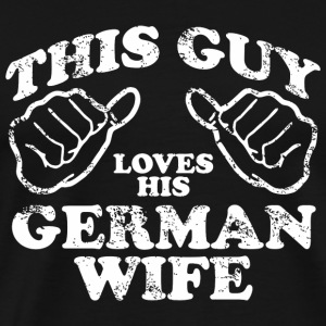 German wife - this guy loves his german wife - Men's Premium T-Shirt