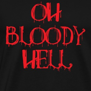 Bloody Hell - Oh Bloody Hell - Men's Premium T-Shirt