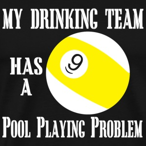 9 pool playing - my drinking team has a 9 pool p - Men's Premium T-Shirt