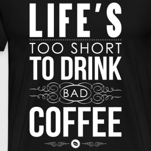 Coffee - Life's too short to drink bad coffee - Men's Premium T-Shirt