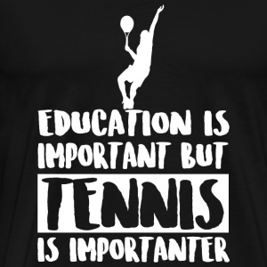 Tennis - Education Is Important But Tennis Is Im - Men's Premium T-Shirt