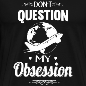 Traveling - Don't Question, Traveling Is My Obse - Men's Premium T-Shirt