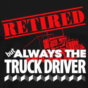 Truck Driver - Retired But Always The Truck Driv - Men's Premium T-Shirt