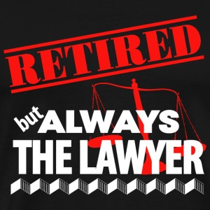 Lawyer - Retired But Always The Lawyer - Men's Premium T-Shirt
