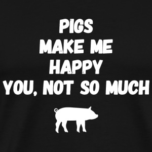 Pig - Pigs make me happy you not so much - Men's Premium T-Shirt