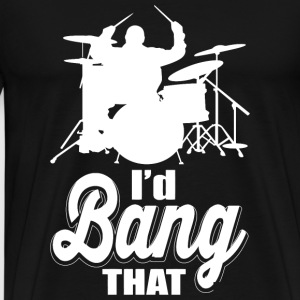 Drum - I'd band that! - Men's Premium T-Shirt