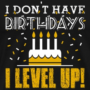 Birthday - I don't have birthdays - I level up! - Men's Premium T-Shirt