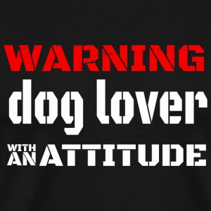 Dog lover - warning dog lover with an attitude - Men's Premium T-Shirt