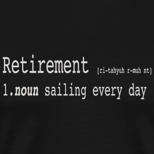 Sailing - Sailing Every Day Retirement Funny De - Men's Premium T-Shirt