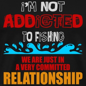COMMITTED RELATIONSHIP - I'M NOT ADDICTED TO FIS - Men's Premium T-Shirt