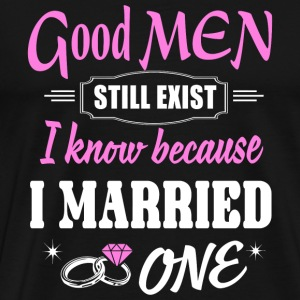 Married - Good Men Still Exist I Know Because I - Men's Premium T-Shirt