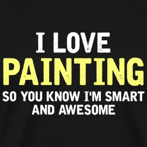 Painting - I Love Painting - I am Smart and Awe - Men's Premium T-Shirt