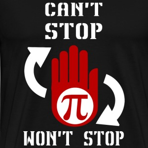 Pi - I Can't Stop Pi Won't Stop Math Teacher Shi - Men's Premium T-Shirt