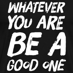 Positive - Whatever you are be a good one - Men's Premium T-Shirt