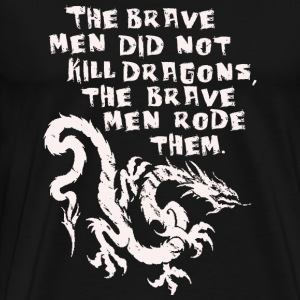 Dragon - The brave men did not kill dragons - Men's Premium T-Shirt