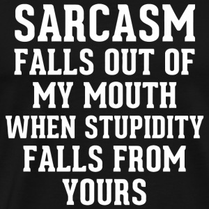 Fallout - Sarcasm Falls Out of My Mouth When Stu - Men's Premium T-Shirt
