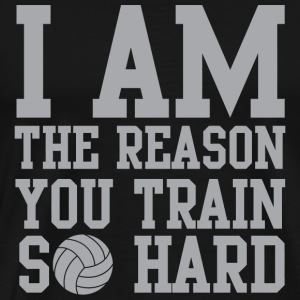 Volleyball - I am the reason you train so hard - Men's Premium T-Shirt