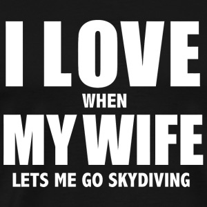 Skydiving - I love when my wife lets me go skydi - Men's Premium T-Shirt