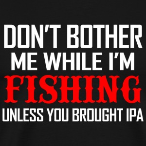 Fishing - don't bother me while i'm fishing unle - Men's Premium T-Shirt