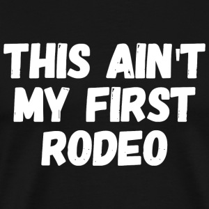 Rodeo - This Ain't my first rodeo - Men's Premium T-Shirt