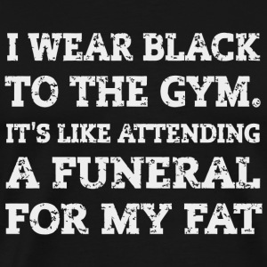 Gym - Gym Fitness Fat , Funeral For My Fat Funny - Men's Premium T-Shirt