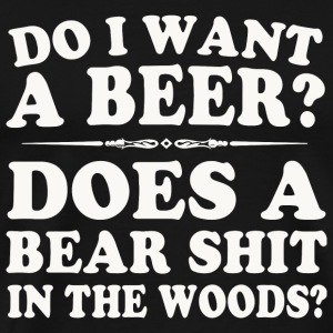 Beer - Do You Want A Beer Does A Does A Bear - Men's Premium T-Shirt
