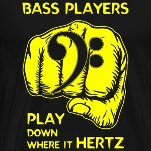 Bass - Bass Players Play Down Where It Hertz - Men's Premium T-Shirt