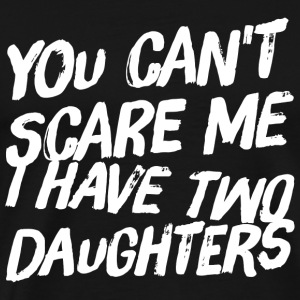 Daughter - You can't scare me I have two daughte - Men's Premium T-Shirt