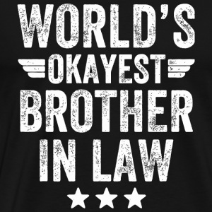 Brother in law - World's okayest brother in law - Men's Premium T-Shirt