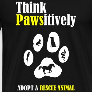 Animal - Think Pawsitively -- Adopt a Rescue Ani - Men's Premium T-Shirt