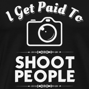 Photographer - I Get Paid To Shoot People -Funny - Men's Premium T-Shirt