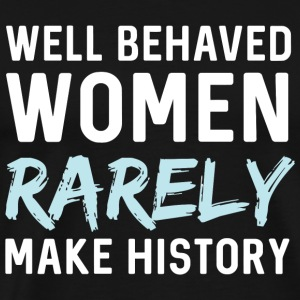 Women - Well behaved women rarely make history - Men's Premium T-Shirt