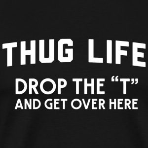 Thug - Thug Life. Drop the - Men's Premium T-Shirt