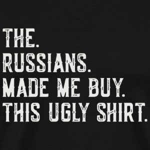 Russian - The Russians Made Me Buy This Ugly Fu - Men's Premium T-Shirt