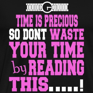 Reading - Time Is Precious So Dont Waste Your Ti - Men's Premium T-Shirt